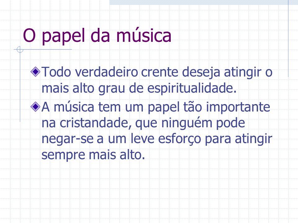 O papel da música Todo verdadeiro crente deseja atingir o mais alto grau de espiritualidade.