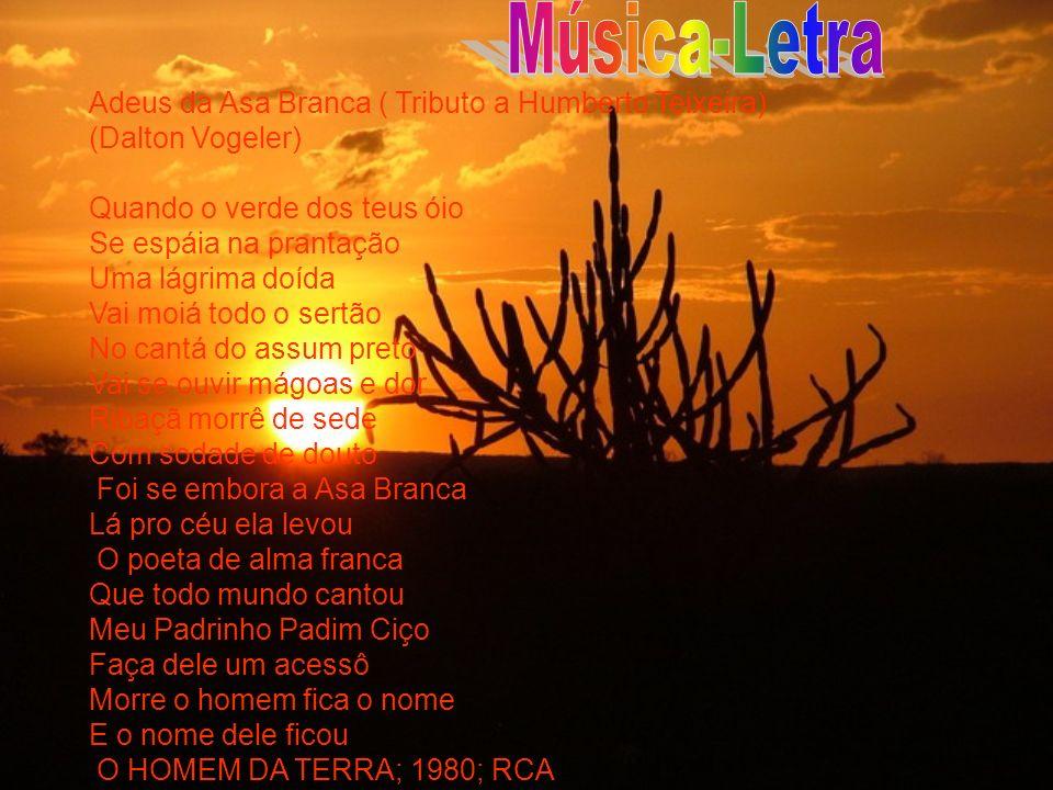 Música-Letra Adeus da Asa Branca ( Tributo a Humberto Teixeira) (Dalton Vogeler) Quando o verde dos teus óio.
