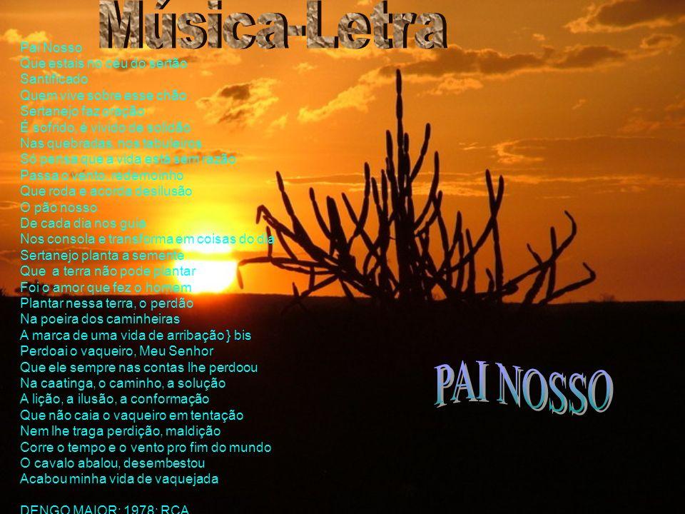 Música-Letra PAI NOSSO Pai Nosso Que estais no céu do sertão