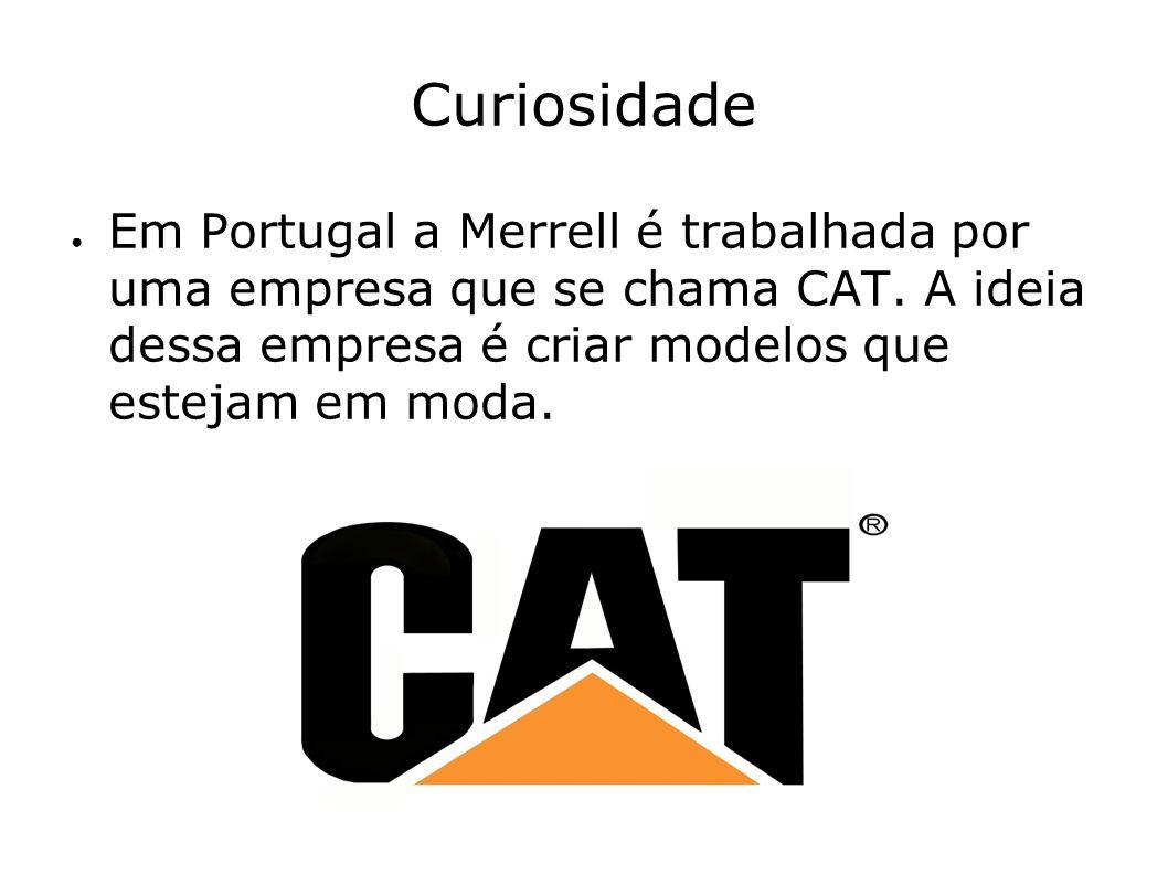 Curiosidade Em Portugal a Merrell é trabalhada por uma empresa que se chama CAT.