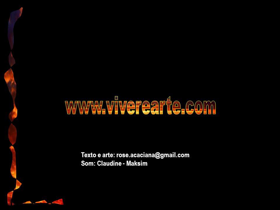 www.viverearte.com Texto e arte: rose.acaciana@gmail.com