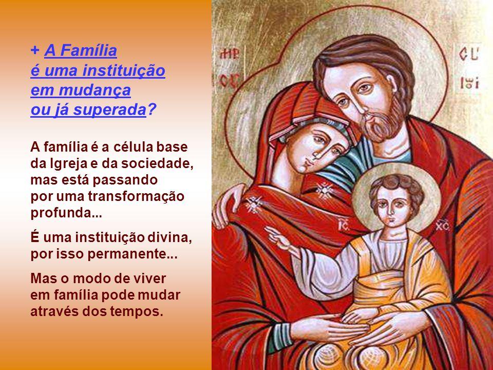+ A Família é uma instituição em mudança ou já superada
