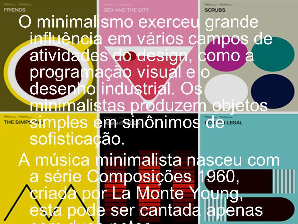 O minimalismo exerceu grande influência em vários campos de atividades do design, como a programação visual e o desenho industrial. Os minimalistas produzem objetos simples em sinônimos de sofisticação.