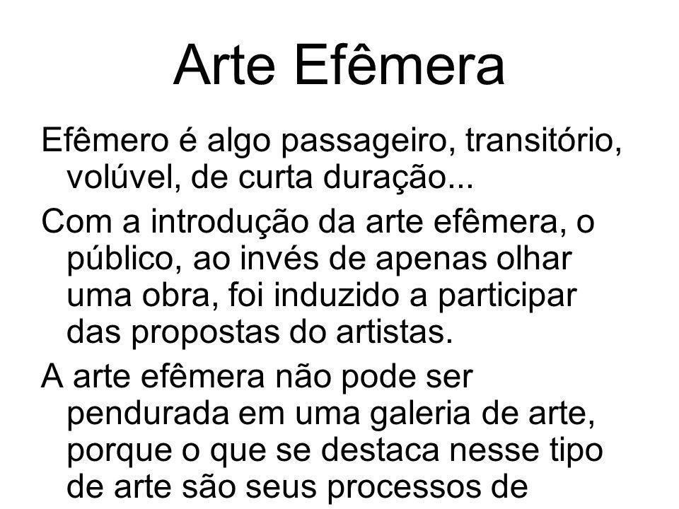 Arte Efêmera Efêmero é algo passageiro, transitório, volúvel, de curta duração...