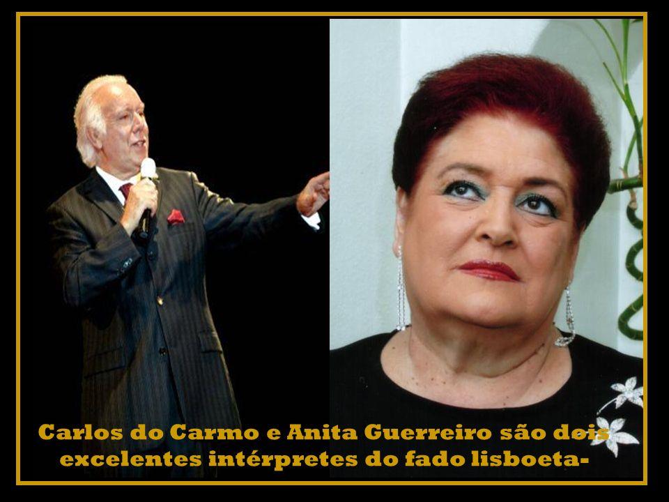 Carlos do Carmo e Anita Guerreiro são dois excelentes intérpretes do fado lisboeta-