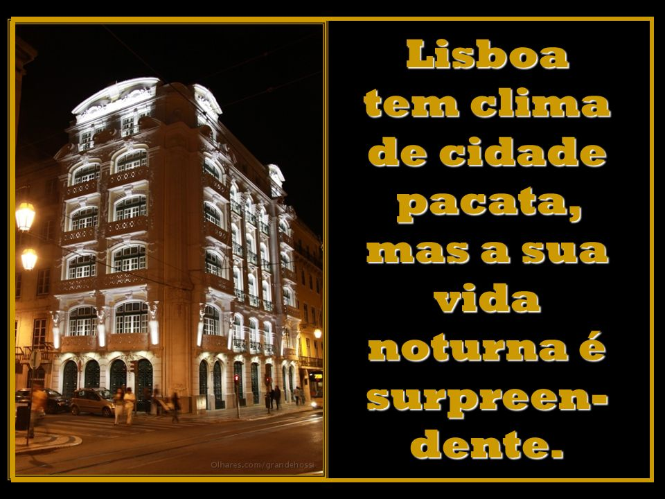 Lisboa tem clima de cidade pacata, mas a sua vida noturna é surpreen-dente.