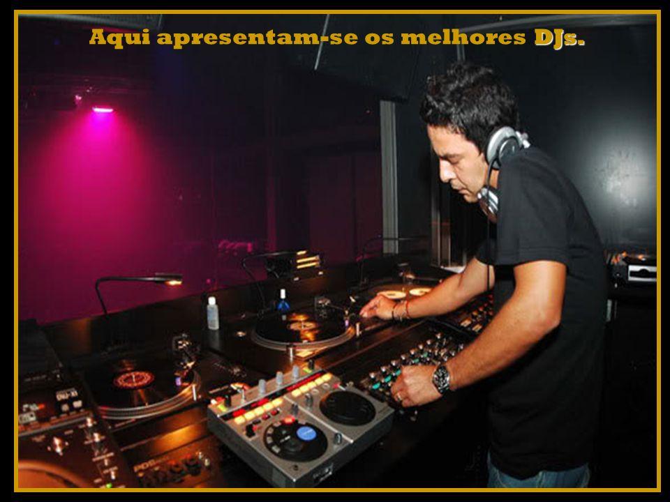 Aqui apresentam-se os melhores DJs.