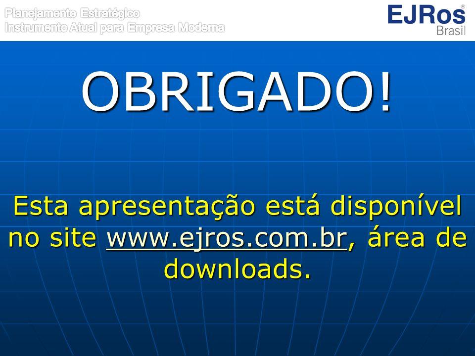 OBRIGADO! Esta apresentação está disponível no site www.ejros.com.br, área de downloads.