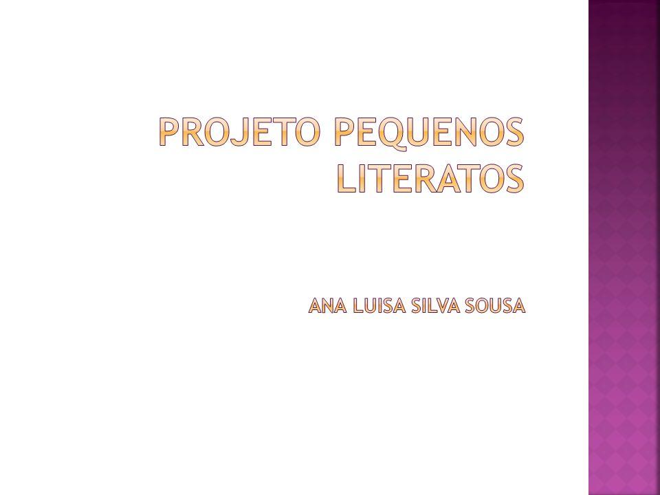 Projeto pequenos literatos Ana Luisa Silva sousa