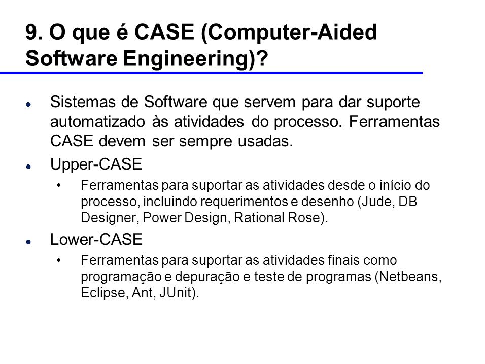 9. O que é CASE (Computer-Aided Software Engineering)
