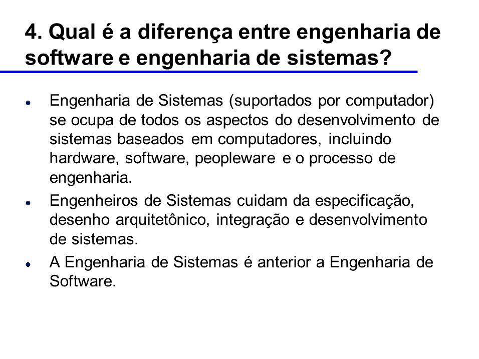 4. Qual é a diferença entre engenharia de software e engenharia de sistemas