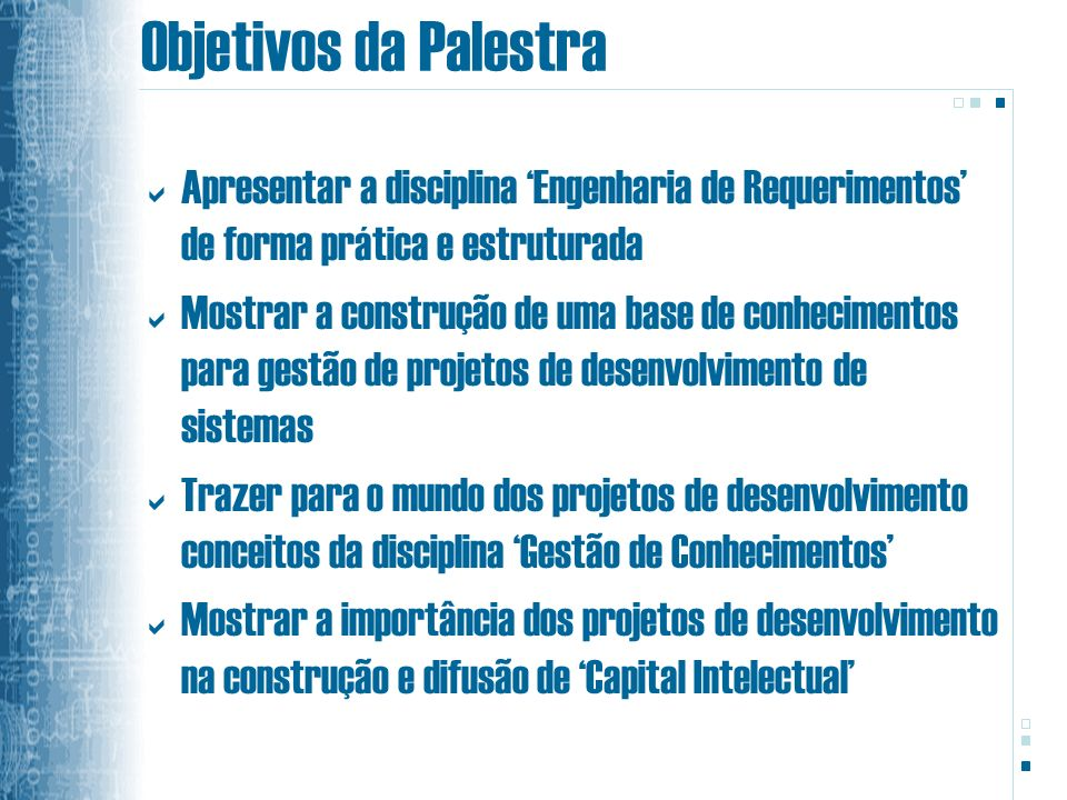Objetivos da Palestra Apresentar a disciplina 'Engenharia de Requerimentos' de forma prática e estruturada.
