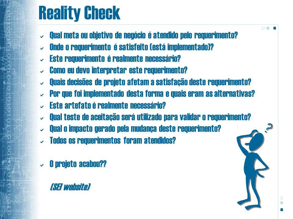 Reality Check Qual meta ou objetivo de negócio é atendido pelo requerimento Onde o requerimento é satisfeito (está implementado)