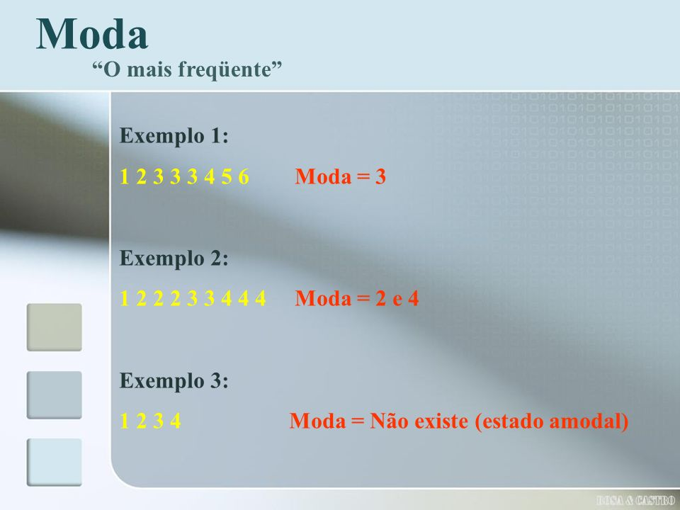 Moda O mais freqüente Exemplo 1: 1 2 3 3 3 4 5 6 Moda = 3 Exemplo 2: