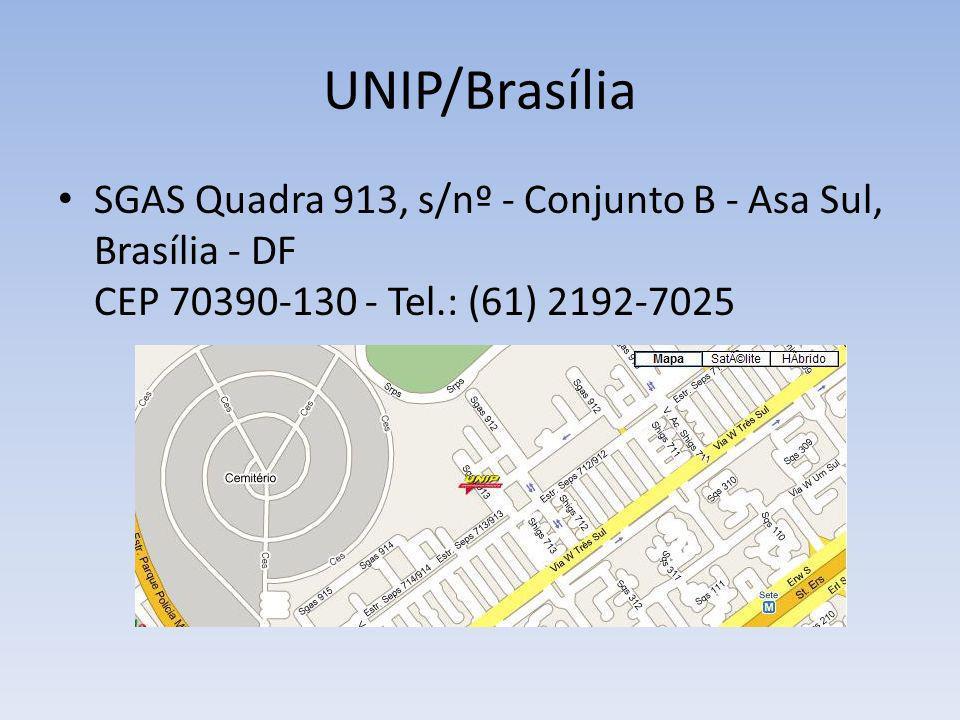 UNIP/Brasília SGAS Quadra 913, s/nº - Conjunto B - Asa Sul, Brasília - DF CEP 70390-130 - Tel.: (61) 2192-7025.