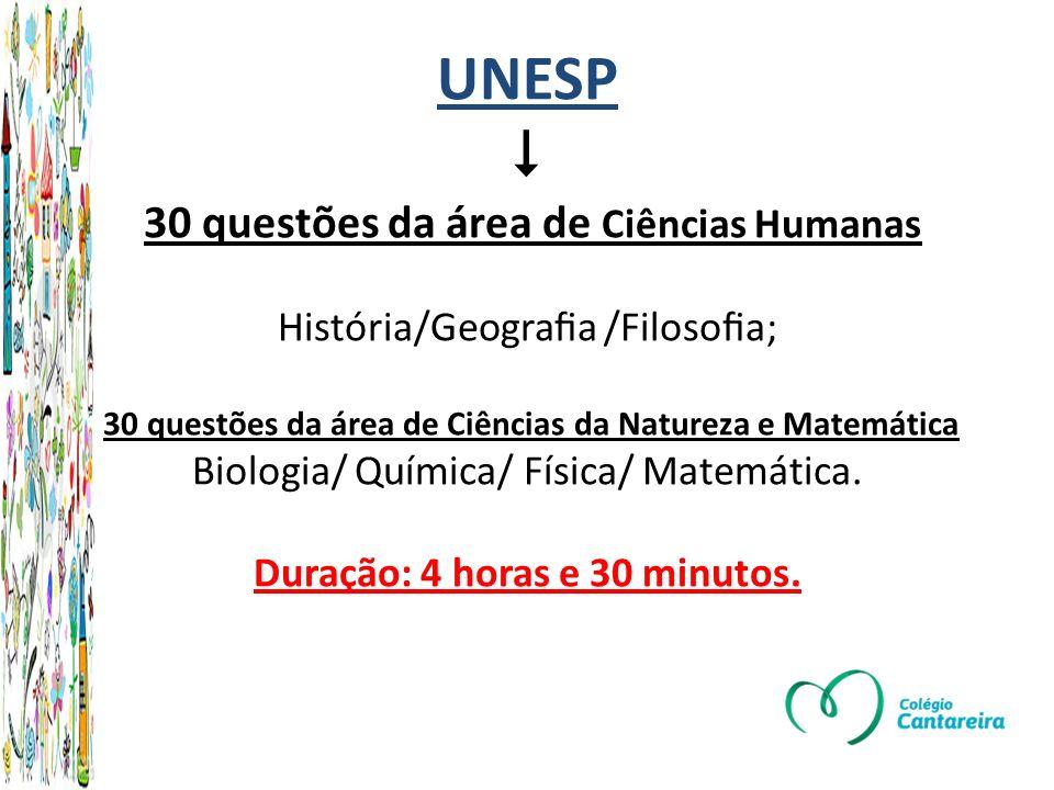UNESP  30 questões da área de Ciências Humanas História/Geografia /Filosofia; 30 questões da área de Ciências da Natureza e Matemática Biologia/ Química/ Física/ Matemática.