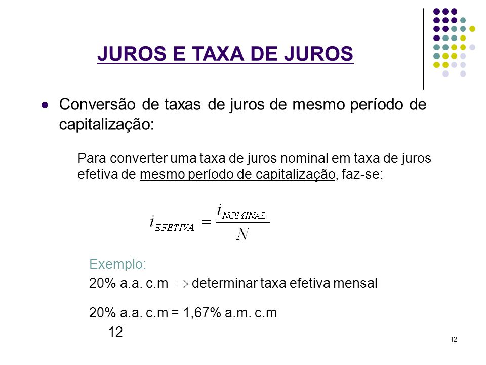 JUROS E TAXA DE JUROS Conversão de taxas de juros de mesmo período de capitalização: