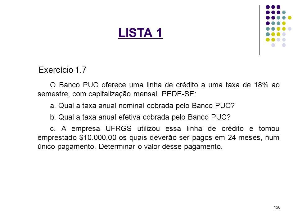 LISTA 1 Exercício 1.7. O Banco PUC oferece uma linha de crédito a uma taxa de 18% ao semestre, com capitalização mensal. PEDE-SE: