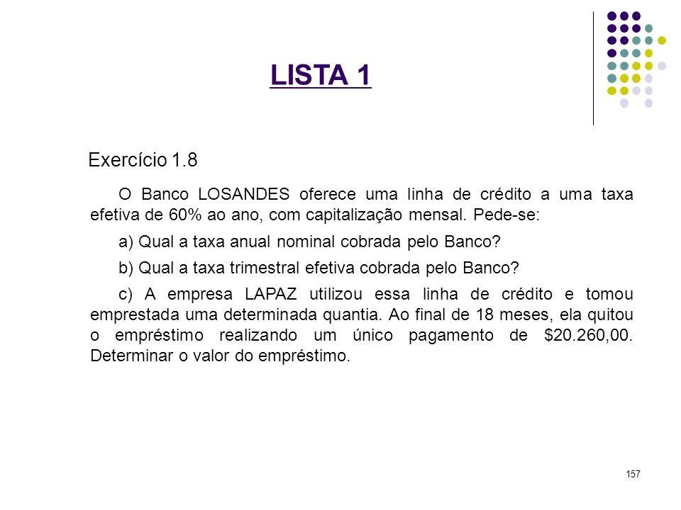 LISTA 1 Exercício 1.8. O Banco LOSANDES oferece uma linha de crédito a uma taxa efetiva de 60% ao ano, com capitalização mensal. Pede-se: