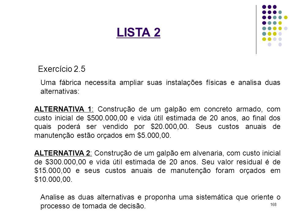 LISTA 2 Exercício 2.5. Uma fábrica necessita ampliar suas instalações físicas e analisa duas alternativas:
