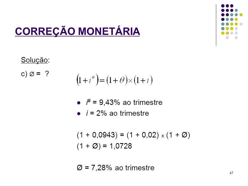 CORREÇÃO MONETÁRIA Solução: c) Ø = i# = 9,43% ao trimestre