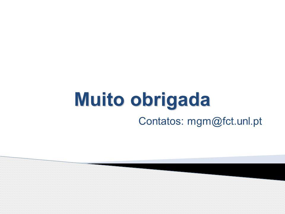 Muito obrigada Contatos: mgm@fct.unl.pt