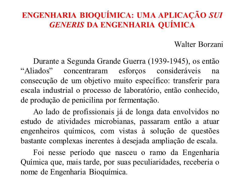 ENGENHARIA BIOQUÍMICA: UMA APLICAÇÃO SUI GENERIS DA ENGENHARIA QUÍMICA Walter Borzani