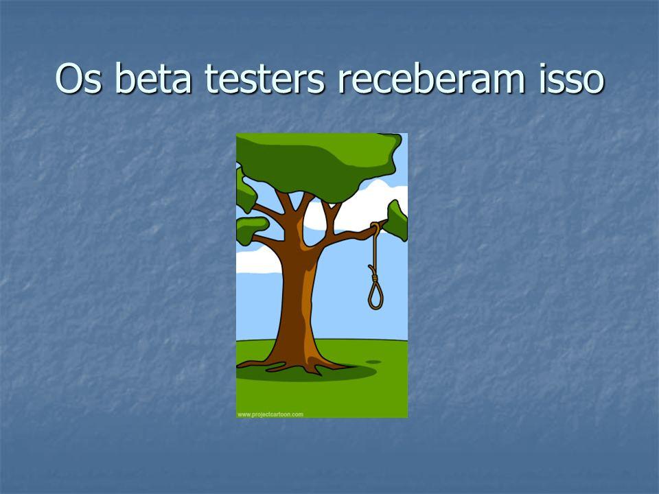 Os beta testers receberam isso