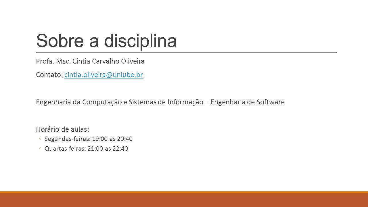 Sobre a disciplina Profa. Msc. Cintia Carvalho Oliveira