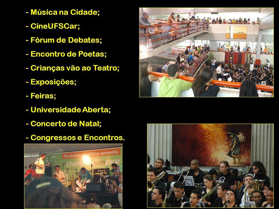 Música na Cidade; CineUFSCar; Fórum de Debates; Encontro de Poetas; Crianças vão ao Teatro; Exposições;