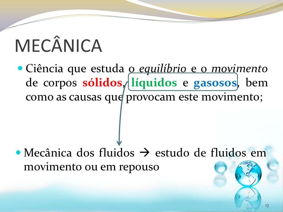 MECÂNICA Ciência que estuda o equilíbrio e o movimento de corpos sólidos, líquidos e gasosos, bem como as causas que provocam este movimento;