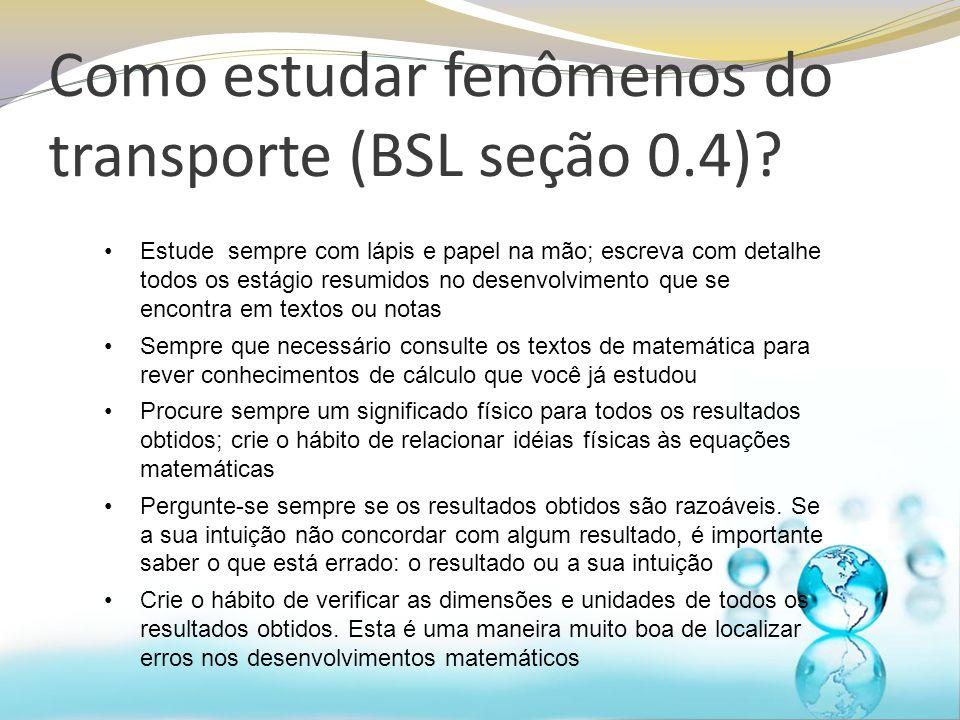 Como estudar fenômenos do transporte (BSL seção 0.4)