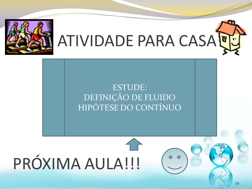 ATIVIDADE PARA CASA PRÓXIMA AULA!!! ESTUDE: DEFINIÇÃO DE FLUIDO
