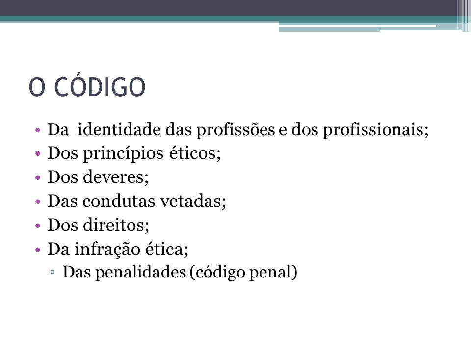 O CÓDIGO Dos princípios éticos; Dos deveres; Das condutas vetadas;