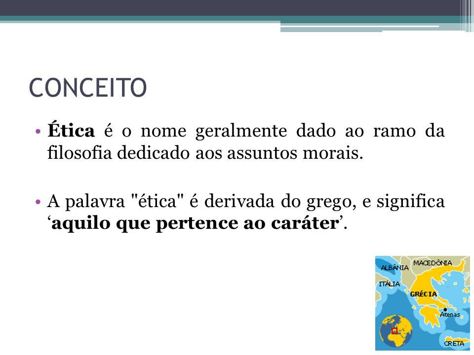 CONCEITO Ética é o nome geralmente dado ao ramo da filosofia dedicado aos assuntos morais.