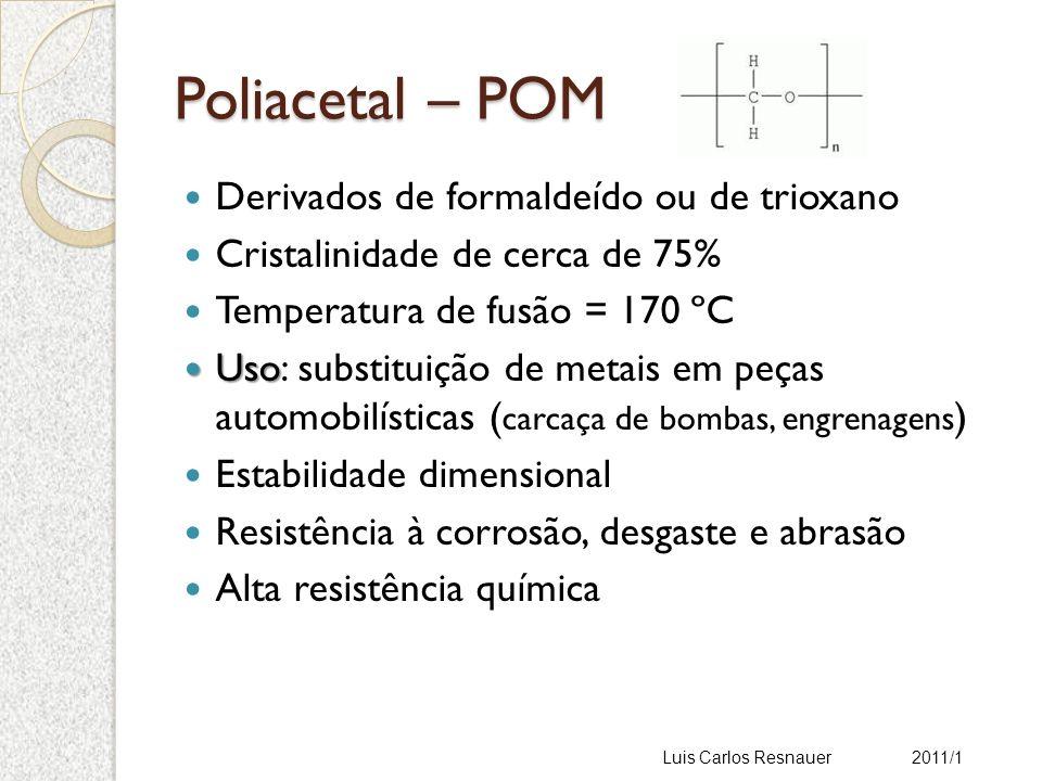 Poliacetal – POM Derivados de formaldeído ou de trioxano
