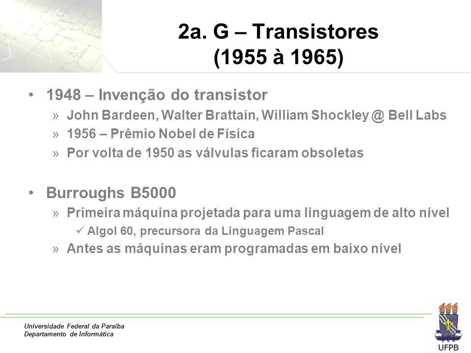 2a. G – Transistores (1955 à 1965) 1948 – Invenção do transistor