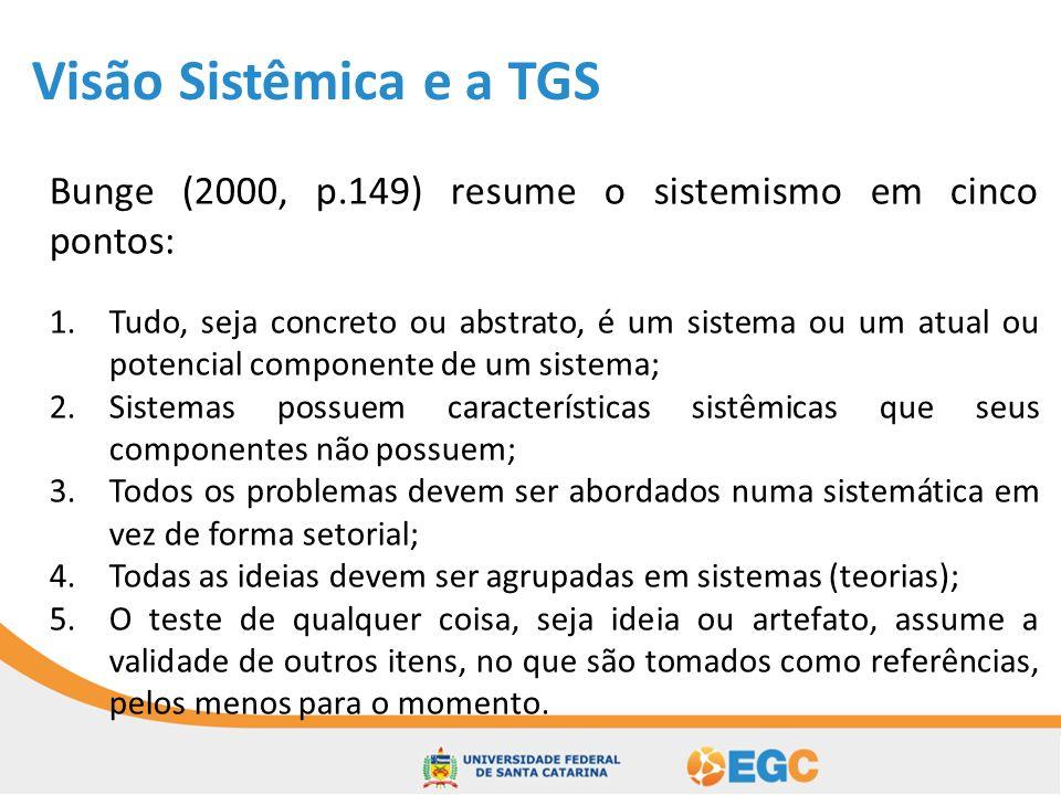 Visão Sistêmica e a TGS Bunge (2000, p.149) resume o sistemismo em cinco pontos: