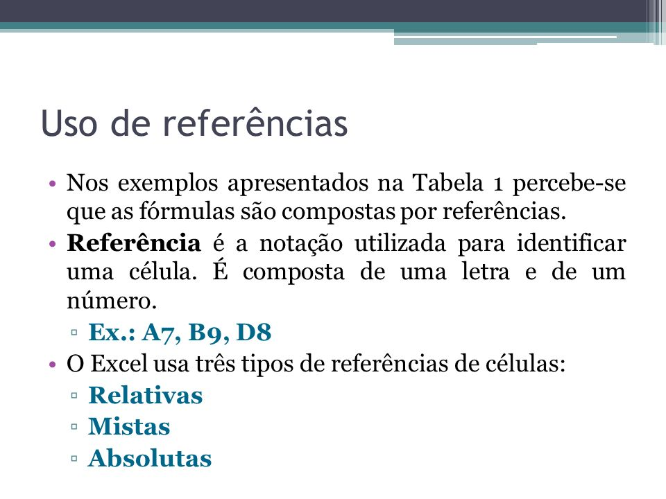 Uso de referências Nos exemplos apresentados na Tabela 1 percebe-se que as fórmulas são compostas por referências.