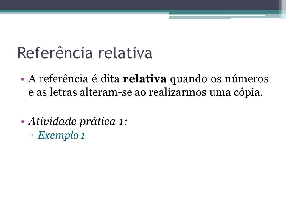 Referência relativa A referência é dita relativa quando os números e as letras alteram-se ao realizarmos uma cópia.