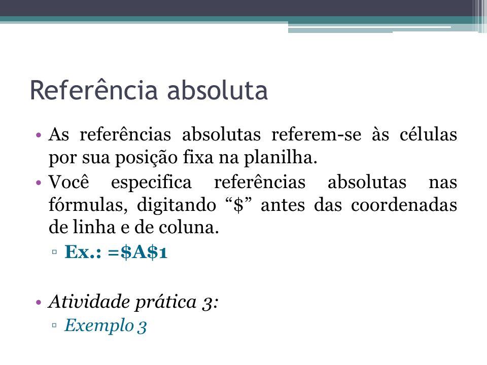 Referência absoluta As referências absolutas referem-se às células por sua posição fixa na planilha.