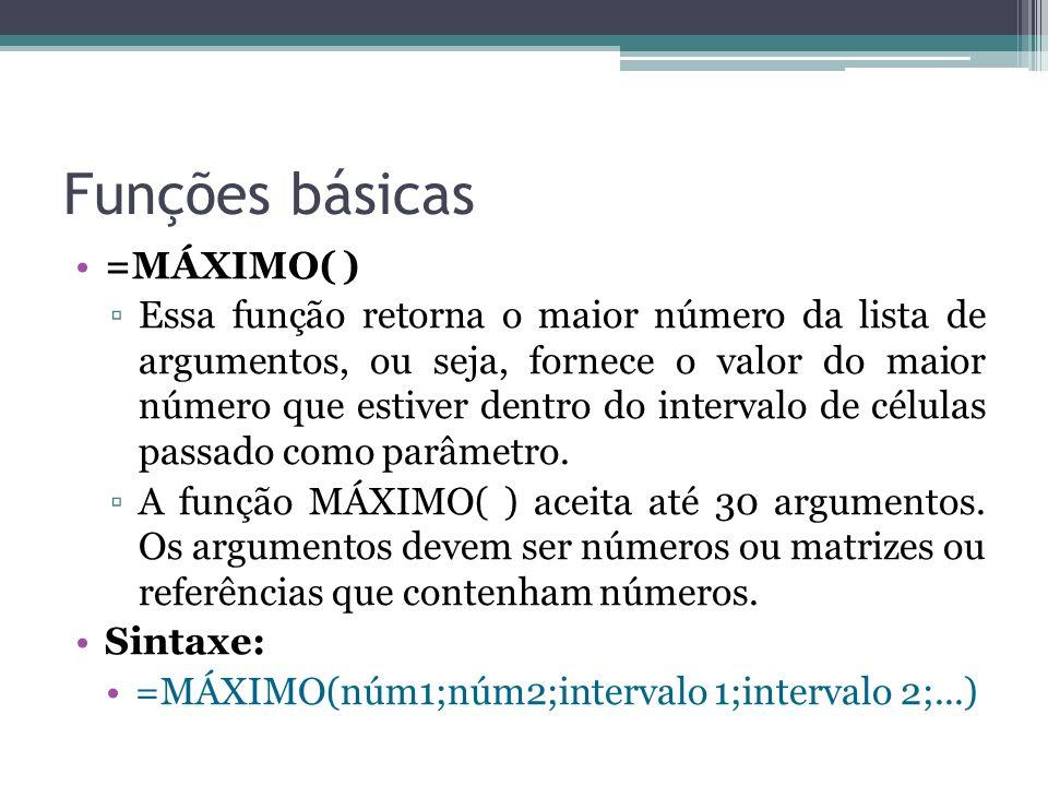 Funções básicas =MÁXIMO( )
