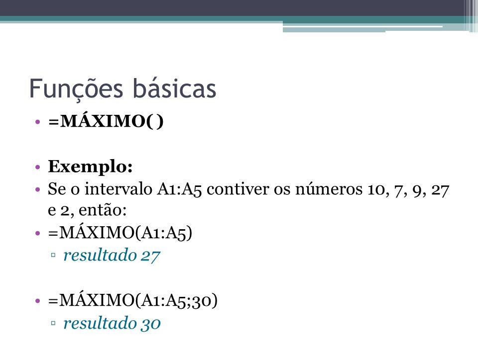 Funções básicas =MÁXIMO( ) Exemplo: