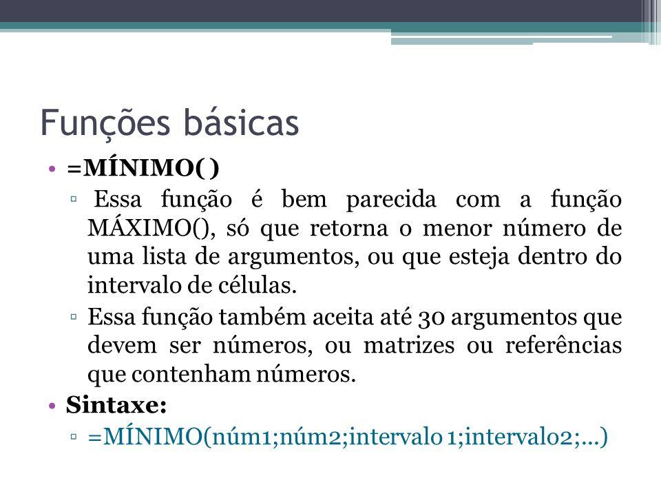 Funções básicas =MÍNIMO( )