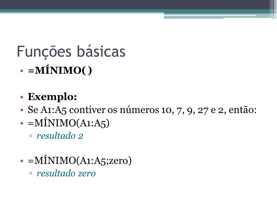 Funções básicas =MÍNIMO( ) Exemplo: