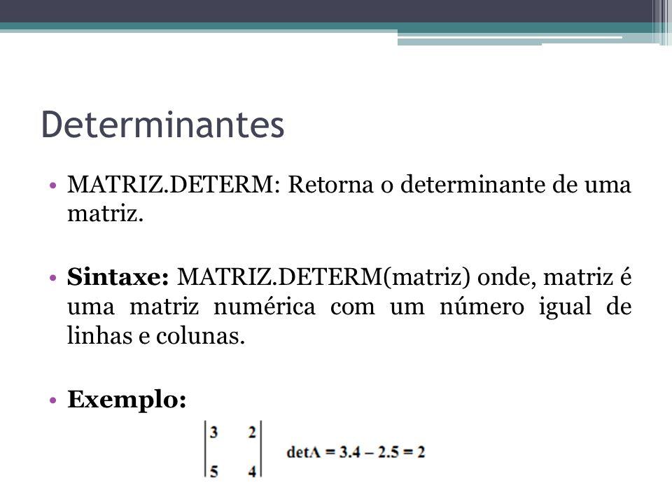 Determinantes MATRIZ.DETERM: Retorna o determinante de uma matriz.