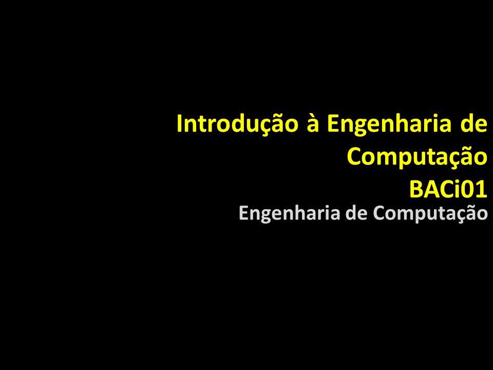 Introdução à Engenharia de Computação BACi01