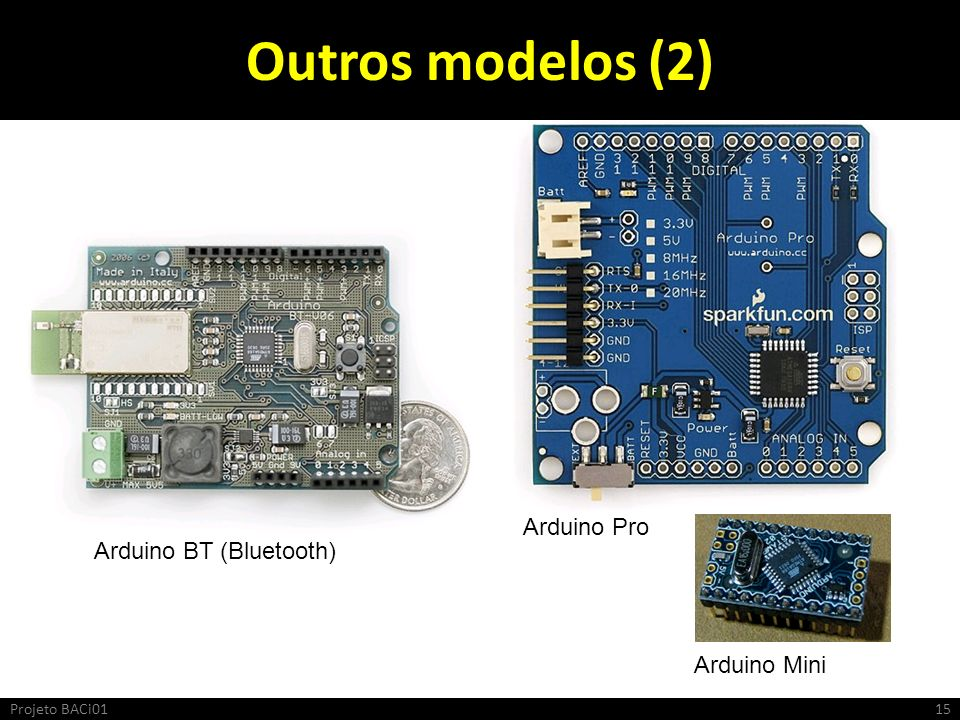 Outros modelos (2) Arduino Pro Arduino BT (Bluetooth) Arduino Mini