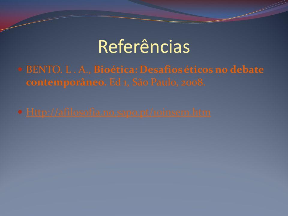 Referências BENTO. L . A., Bioética: Desafios éticos no debate contemporâneo. Ed 1, São Paulo, 2008.