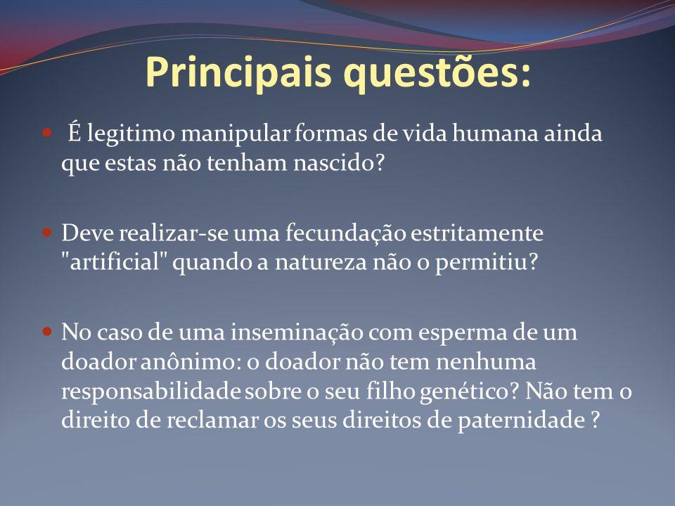 Principais questões: É legitimo manipular formas de vida humana ainda que estas não tenham nascido
